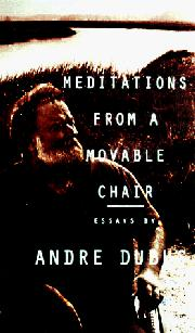 MEDITATIONS FROM A MOVABLE CHAIR by Andre Dubus