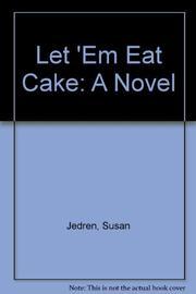 LET 'EM EAT CAKE by Susan Jedren