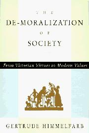 THE DE-MORALIZATION OF SOCIETY by Gertrude Himmelfarb
