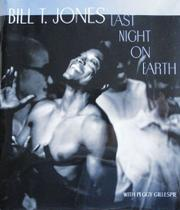 LAST NIGHT ON EARTH by Bill T. Jones