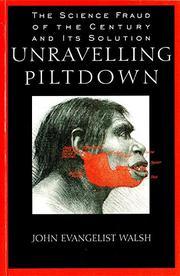 UNRAVELING PILTDOWN by John Evangelist Walsh