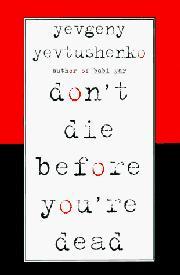 DON'T DIE BEFORE YOU'RE DEAD by Yevgeny Yevtushenko