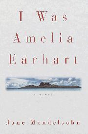 I WAS AMELIA EARHART by Jane Mendelsohn