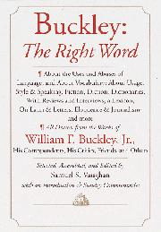 BUCKLEY: THE RIGHT WORD by William F. Buckley Jr.