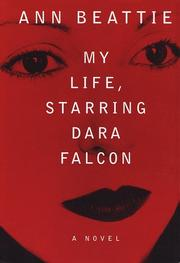 MY LIFE, STARRING DARA FALCON by Ann Beattie
