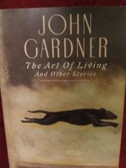 THE ART OF LIVING AND OTHER STORIES by John Gardner