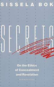 SECRETS: On the Ethics of Concealment and Revelation by Sissela Bok