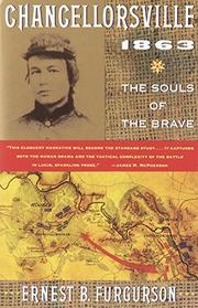 CHANCELLORSVILLE 1863: The souls of the Brave by Ernest B. Furgurson