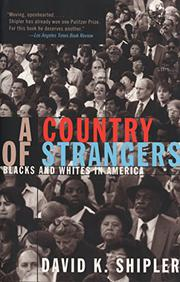A COUNTRY OF STRANGERS: Blacks and Whites in America by David K. Shipler