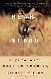HEART AND BLOOD: Living with Deer in America by Richard Nelson