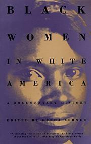 BLACK WOMEN IN WHITE AMERICA: A Documentary History by Gerda -- Ed. Lerner