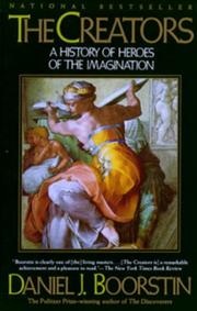 THE CREATORS: A History of Heroes of the Imagination by Daniel J. Boorstin