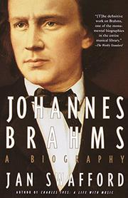 JOHANNES BRAHMS: A Biography by Jan Swafford