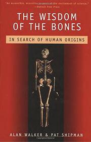 THE WISDOM OF THE BONES: In Search of Human Origins by Alan & Pat Shipman Walker