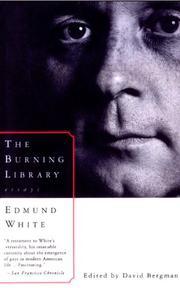 THE BURNING LIBRARY: Essays by Edmund White