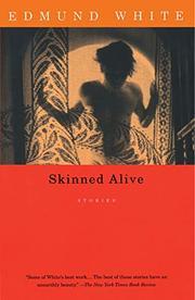 SKINNED ALIVE: Stories by Edmund White