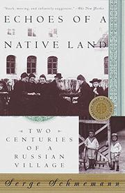 ECHOES OF A NATIVE LAND: Two Centuries of a Russian Village by Serge Schmemann