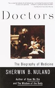 DOCTORS: The Biography of Medicine by Sherwin B. Nuland
