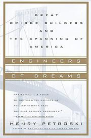 ENGINEERS OF DREAMS: Great Bridge Builders and the Spanning of America by Henry Petroski
