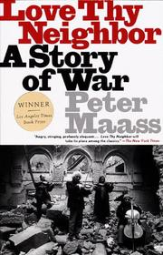 LOVE THY NEIGHBOR: A Story of War by Peter Maass