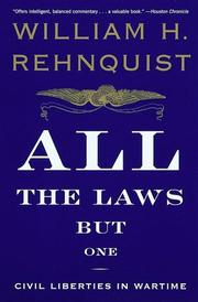 ALL THE LAWS BUT ONE: Civil Liberties in Wartime by William H. Rehnquist