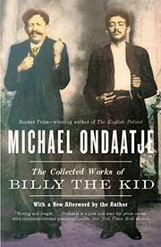 THE COLLECTED WORKS OF BILLY THE KID by Michael Ondaatje