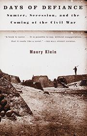 """DAYS OF DEFIANCE: Sumter, Secession, and the Coming of the Civil War"" by Maury Klein"