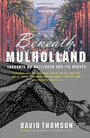 BENEATH MULHOLLAND: Thoughts on Hollywood and Its Ghosts by David Thomson