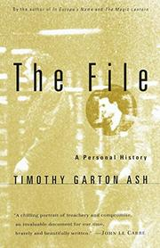 THE FILE: A Personal History by Timothy Garton Ash