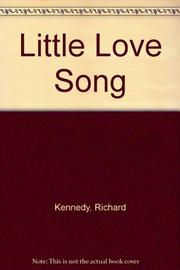 LITTLE LOVE SONG by Richard Kennedy