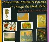 A SHORT WALK AROUND THE PYRAMIDS AND THROUGH THE WORLD OF ART by Philip M. Isaacson