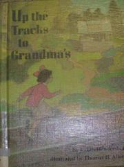 UP THE TRACKS TO GRANDMA'S by Judith Hendershot