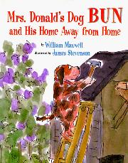 MRS. DONALD'S DOG BUN AND HIS HOME AWAY FROM HOME by William Maxwell