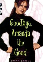 GOODBYE, AMANDA THE GOOD by Susan Shreve