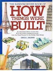 THE RANDOM HOUSE BOOK OF HOW THINGS WERE BUILT by David J. Brown