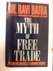 THE MYTH OF FREE TRADE by Ravi Batra