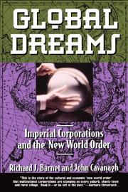 GLOBAL DREAMS: Imperial Corporations and the New World Order by Richard J. & John Cavanagh Barnet