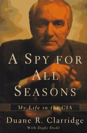 A SPY FOR ALL SEASONS by Duane R. Clarridge