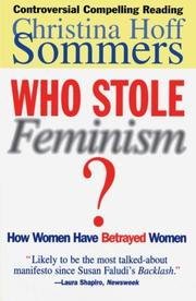 WHO STOLE FEMINISM? How Women Have Betrayed Women by Christina Hoff Sommers