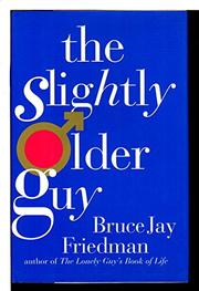 THE SLIGHTLY OLDER GUY by Bruce Jay Friedman