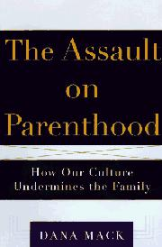 THE ASSAULT ON PARENTHOOD by Dana Mack