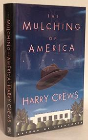 THE MULCHING OF AMERICA by Harry Crews