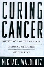 CURING CANCER by Michael Waldholz