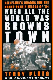 WHEN ALL THE WORLD WAS BROWNS TOWN by Terry Pluto