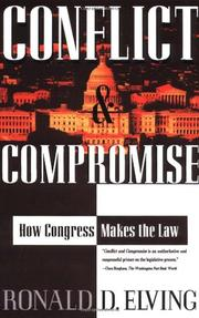 CONFLICT AND COMPROMISE: How Congress Makes the Law by Ronald D. Elving