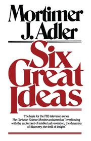 SIX GREAT IDEAS by Mortimer J. Adler