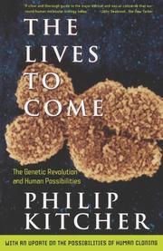 THE LIVES TO COME: The Genetic Revolution and Human Possibilities by Philip Kitcher