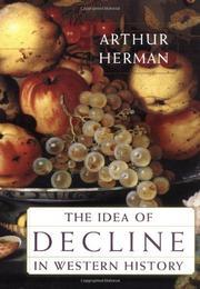 THE IDEA OF DECLINE IN WESTERN HISTORY by Arthur Herman
