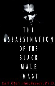THE ASSASSINATION OF THE BLACK MALE IMAGE by Earl Ofari Hutchinson