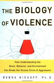 THE BIOLOGY OF VIOLENCE by Debra Niehoff